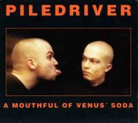 Piledriver-A Mouthful Of Venus\' Soda