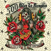 500 Miles To Memphis-Blessed Be the Damned