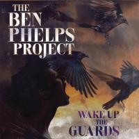 The Ben Phelps Project-Wake Up The Guards