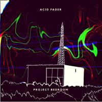 Acid Fader-Project Bedroom