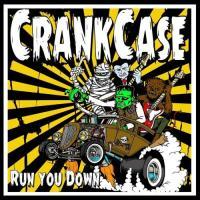 Crank Case-Run You Down