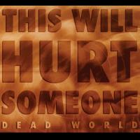 Dead World-This Will Hurt Someone