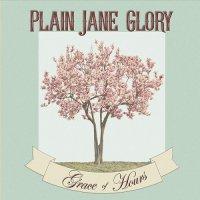 Plain Jane Glory-Grace of Hours