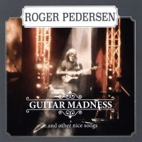 Roger Pedersen-Guitar Madness ...And Other Nice Songs