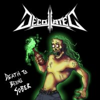 Decollated-Death To Being Sober