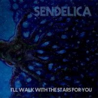 Sendelica-I\'ll Walk With The Stars For You