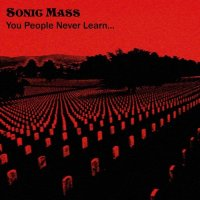 Sonic Mass-You People Never Learn