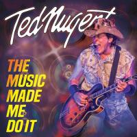 Ted Nugent - The Music Made Me Do It mp3