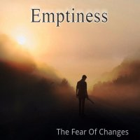 Emptiness-The Fear Of Changes
