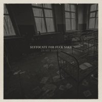Suffocate for fuck sake-In my blood