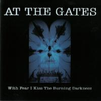 At the Gates-With Fear I Kiss the Burning Darkness [Reissue 2003]