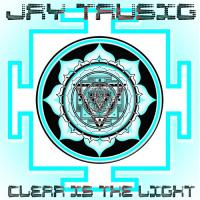 Jay Tausig-Clear Is The Light