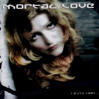 Mortal Love-I Have Lost...