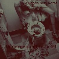 A Banda Sem Nome-Underground Is Dead
