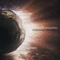 When The Walls Fall-Unbound Struggle