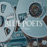 The Blue Poets-All It Takes
