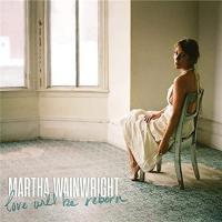 Martha Wainwright-Love Will Be Reborn