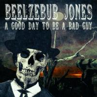 Beelzebub Jones-A Good Day To Be A Bad Guy