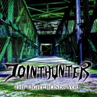 Jointhunter-The Light Blinds You