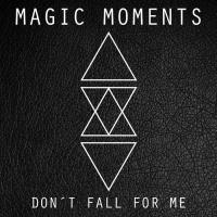 Magic Moments-Don't Fall For Me