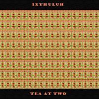 Ixthuluh-Tea At Two