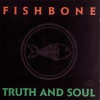 Fishbone-Truth And Soul