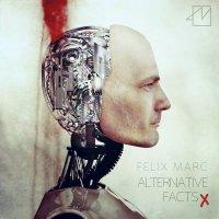 Felix Marc - Alternative Facts (Extended Edition) mp3
