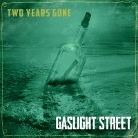 Gaslight Street-Two Years Gone