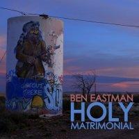 Ben Eastman-Holy Matrimonial