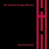 The Crimson Bridge Ministry-Remnant Rock