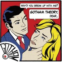 Gotham Theory-Why\\\'d You Break up with Me?