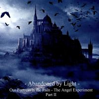 Abandoned By Light-Our Fortress Is The Rain: The Angel Experiment Part II