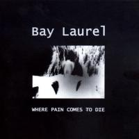 Bay Laurel-Where Pain Comes To Die