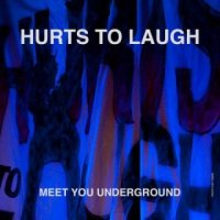 Hurts To Laugh-Meet You Underground