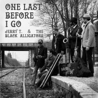 Jerry T & The Black Alligators-One Last Before I Go