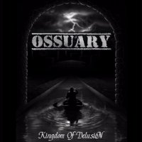 Ossuary-Kingdom Of Delusion