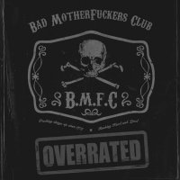 Bad Motherfuckers Club-Overrated