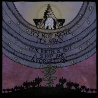 It's Not Night: It's Space-Our Birth Is But A Sleep And A Forgetting