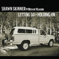 Shawn Skinner and the Men of Reason-Letting Go and Holding On