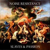 Noise Resistance-Slaves & Passion