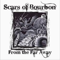 Scars Of Bourbon-From The Far Away