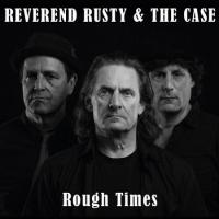 Reverend Rusty & The Case-Rough Times