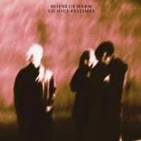House Of Harm-Vicious Pastimes