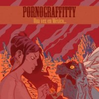PornoGraffitty-Una Vez En México...