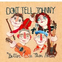Don't Tell Johnny-Better Late Than Never
