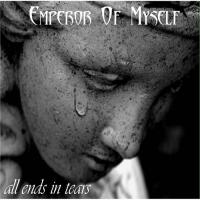 Emperor of Myself-All Ends In Tears