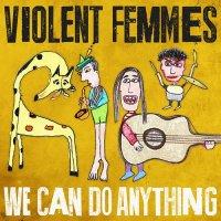 Violent Femmes-We Can Do Anything