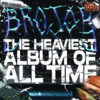 Brojob-THE HEAVIEST ALBUM OF ALL TIME