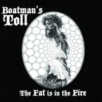 Boatman's Toll-The Fat Is in the Fire