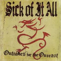 Sick of it all-Outtakes for the outcast